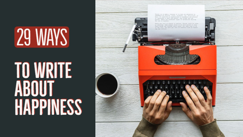 29 Ways To Write About Happiness