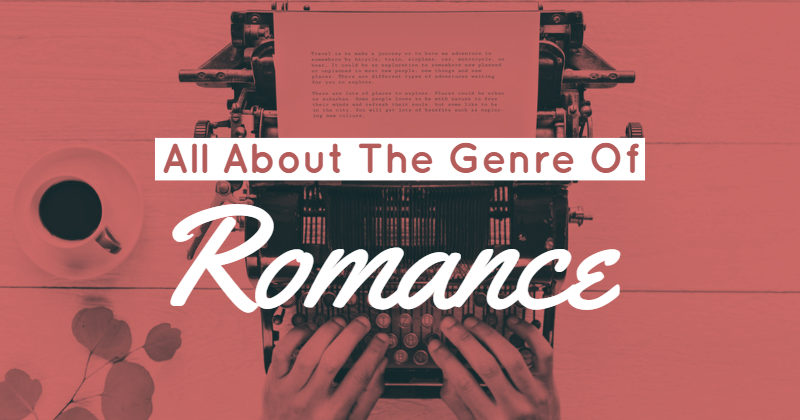 All About The Genre Of Romance Writing