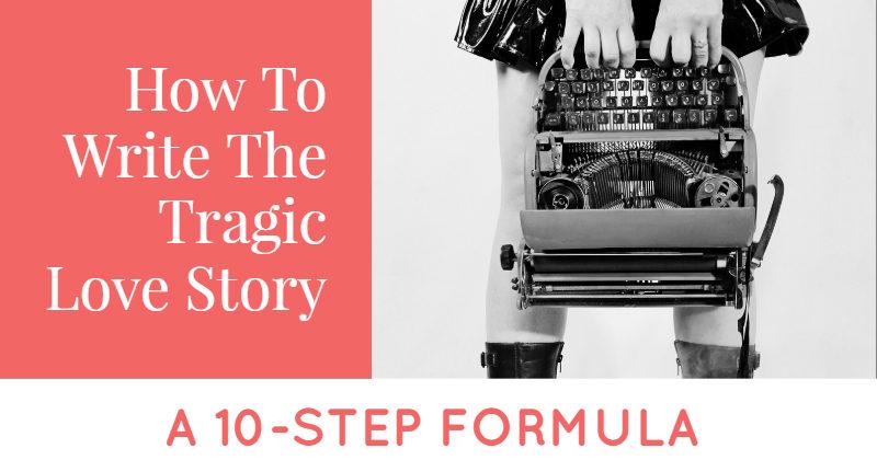 How To Write The Tragic Love Story – A 10-Step Formula