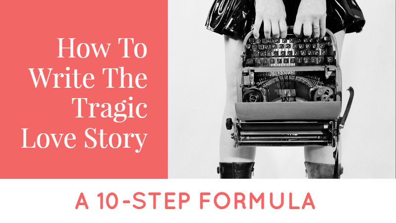 How To Write The Tragic Love Story – A 10-Step Formula
