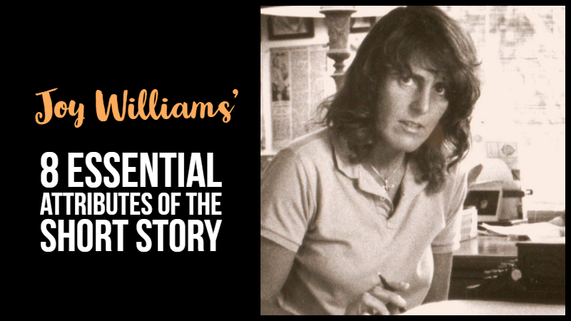 Joy Williams' 8 Essential Attributes Of The Short Story
