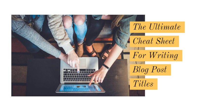 The Ultimate Cheat Sheet For Writing Blog Post Titles