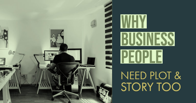 Why Business People Need Plot and Story Too