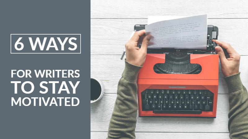 6 Ways For Writers To Stay Motivated