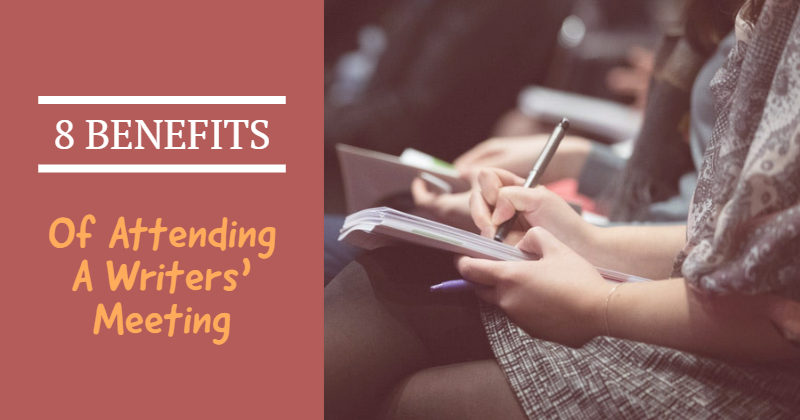 8 Benefits Of Attending A Writers' Meeting