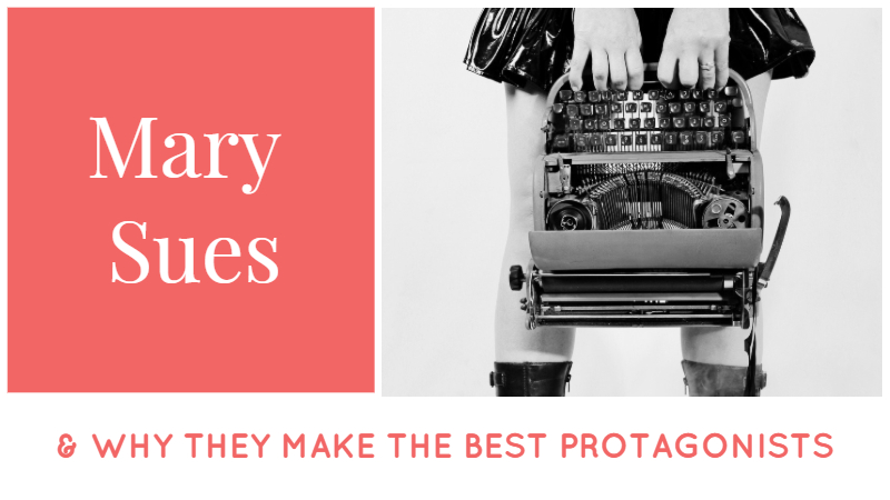 Mary Sues & Why They Make The Best Protagonists