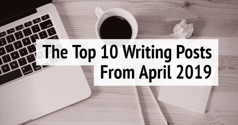 The Top 10 Writing Posts April 2019