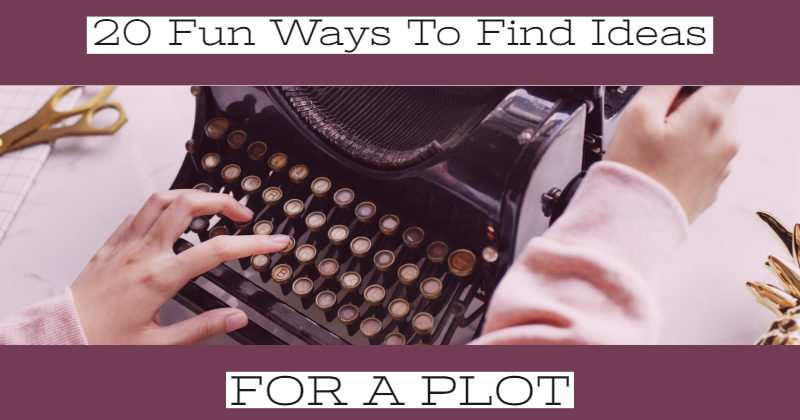 20 Fun Ways To Find An Idea For A Plot