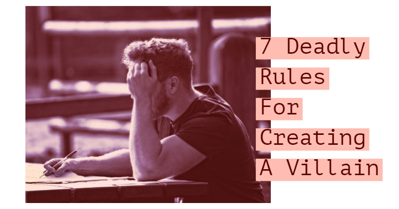 7 Deadly Rules For Creating A Villain