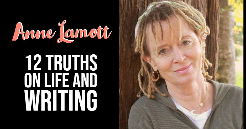 12 Truths Anne Lamott Has Learned From Life And Writing