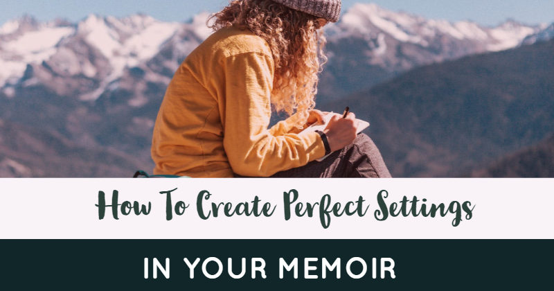 How To Create Perfect Settings In Your Memoir - Or Any Other Book
