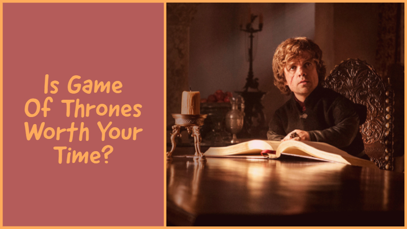 Is Game Of Thrones Worth Your Time