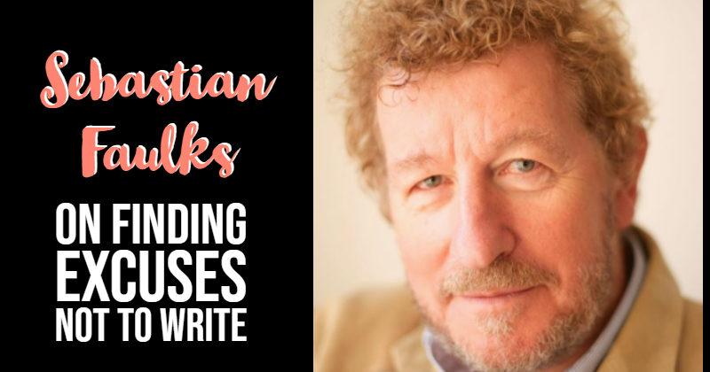 Sebastian Faulks On Finding Excuses Not To Write