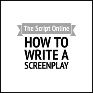 The Script – How To Write A Screenplay