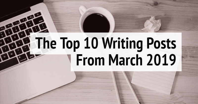 The Top 10 Writing Posts March 2019