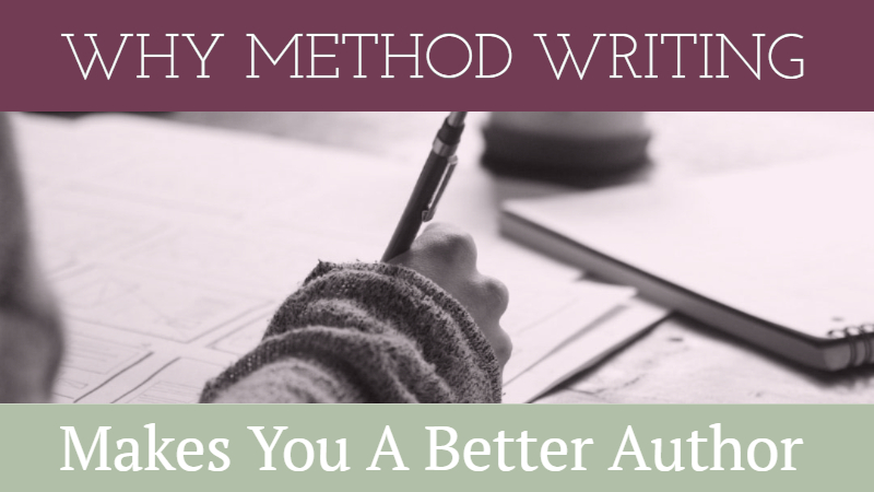 Why Method Writing Makes You A Better Author