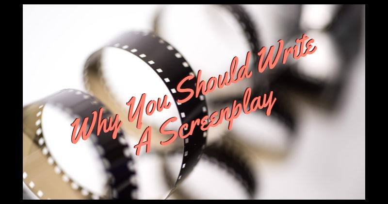 Why You Should Write A Screenplay