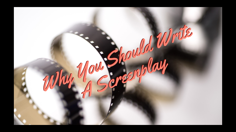 Why You Should Write A Screenplay
