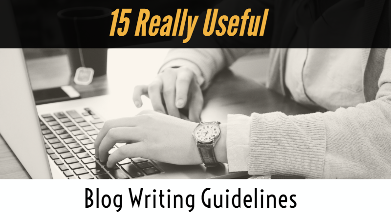 15 Really Useful Blog Writing Guidelines