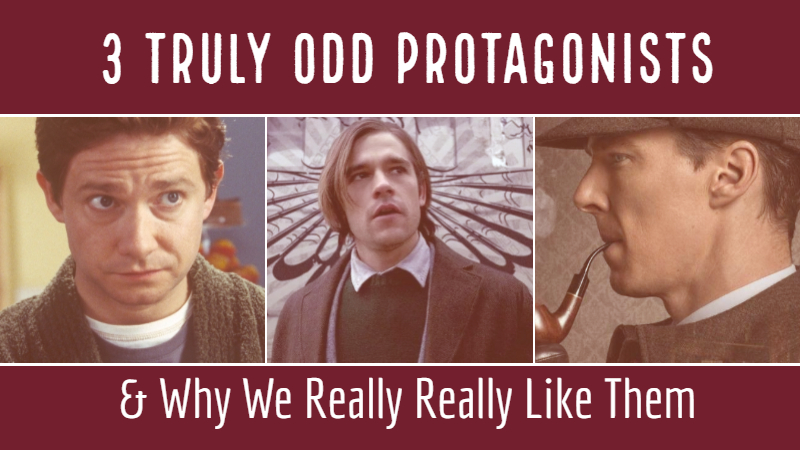 3 Truly Odd Protagonists & Why We Really Really Like Them