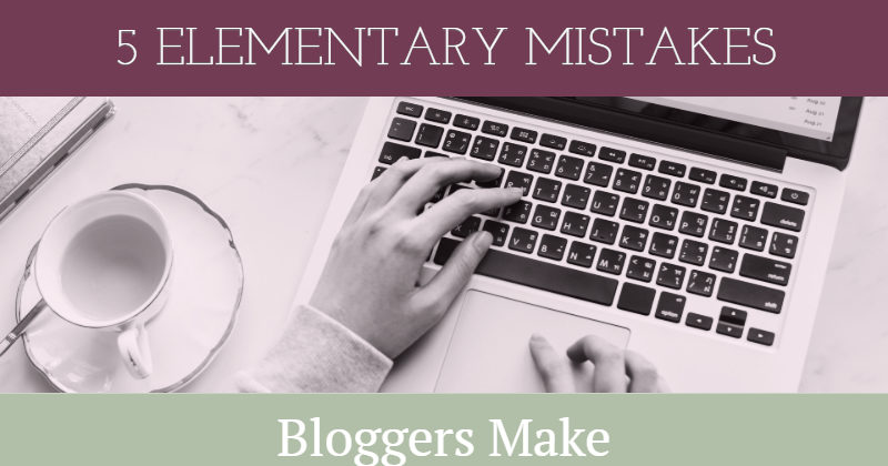 5 Elementary Mistakes Bloggers Make