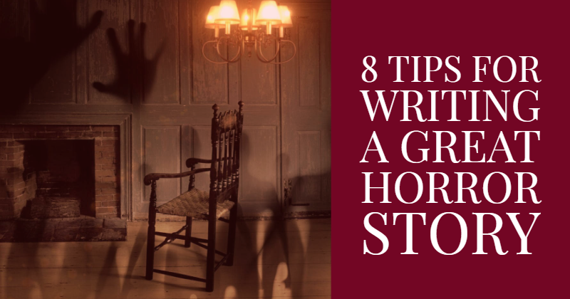 Scaring Your Readers 101: 8 Tips For Writing A Great Horror Story