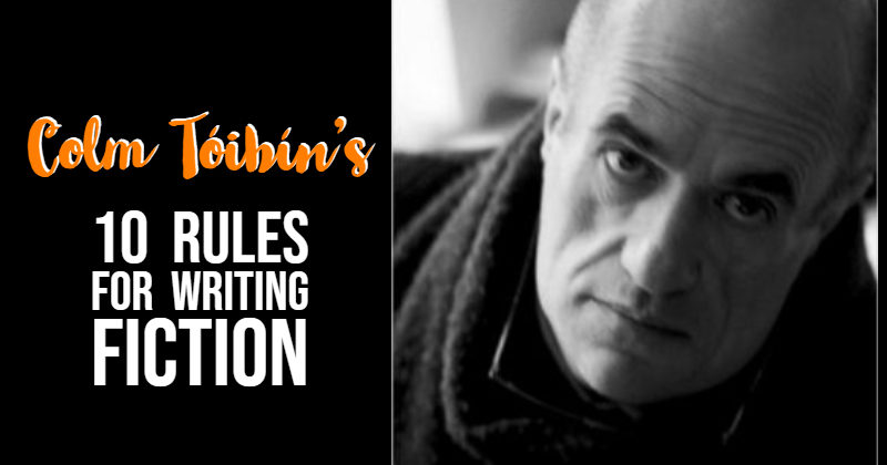 Colm Tóibín's 10 Rules for Writing Fiction