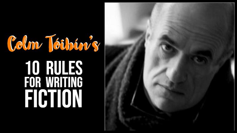 Colm Tóibín's 10 Rules for Writing Fiction