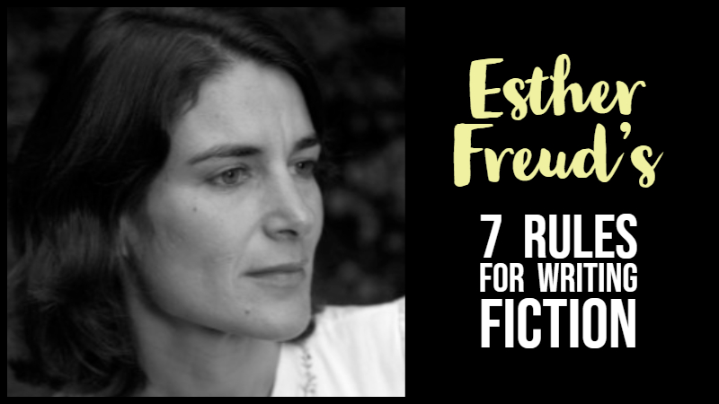 Esther Freud's 7 Rules For Writing
