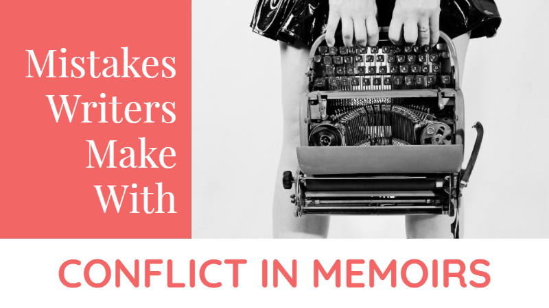 Mistakes Writers Make With Conflict In Memoirs
