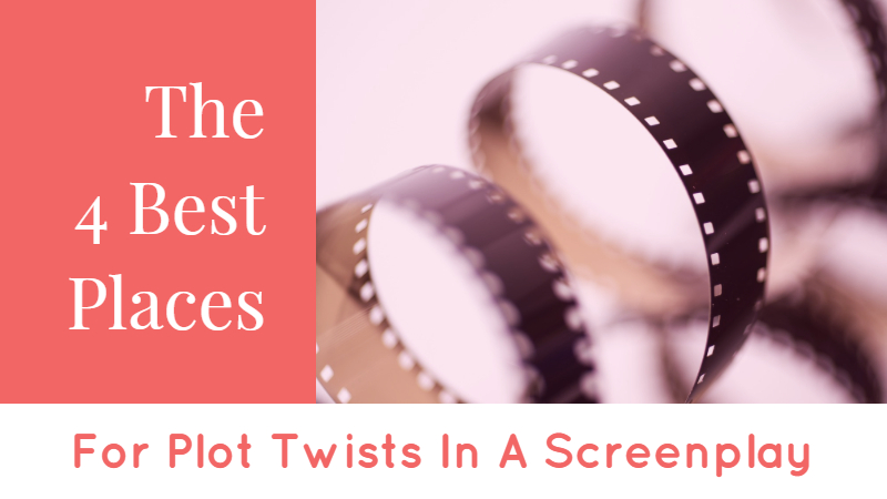 The 4 Best Places To Put Plot Twists In Your Screenplay