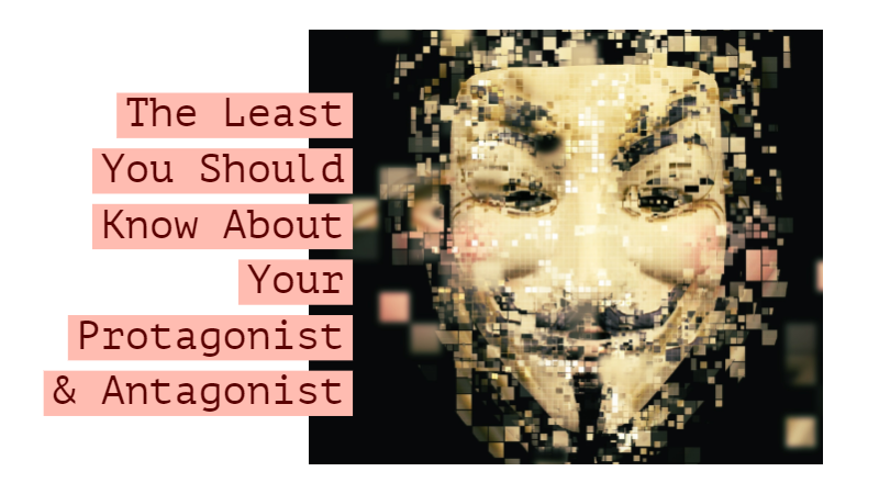 The Least You Should Know About Your Protagonist & Antagonist