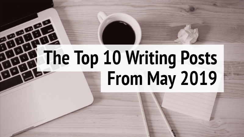 The Top 10 Writing Posts May 2019