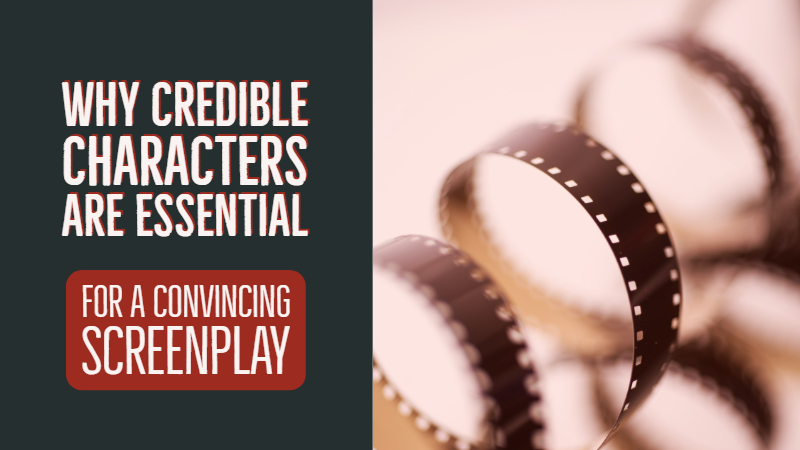 Why Credible Characters Are Essential For A Convincing Screenplay