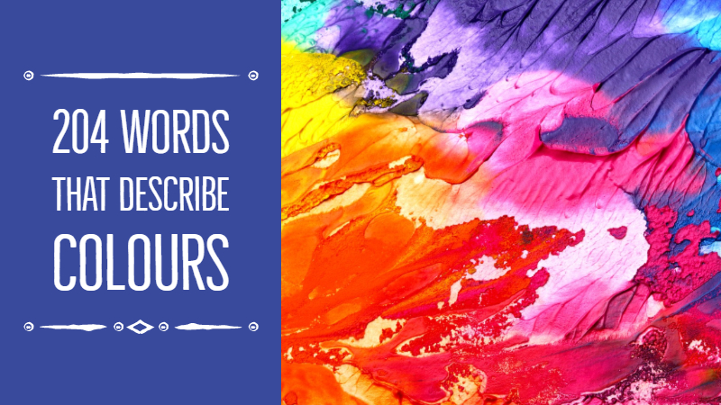 204 Words That Describe Colours - A Resource For Writers