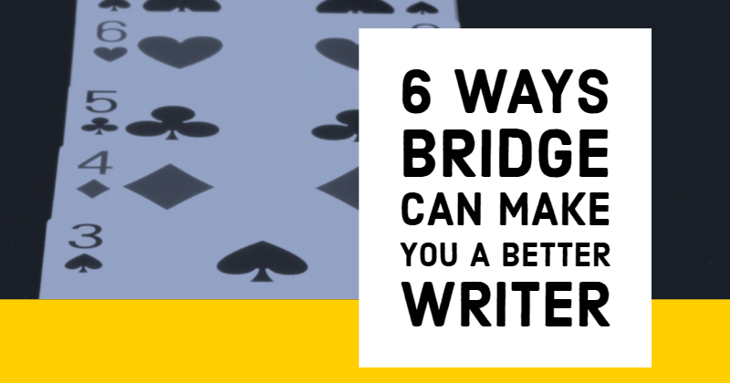 6 Ways Bridge Can Make You A Better Writer