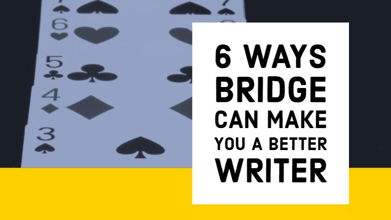 6 Ways Bridge Can Make You A Better Writer