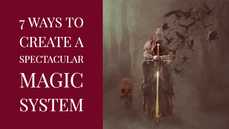7 Ways For Writers To Create A Spectacular Magic System