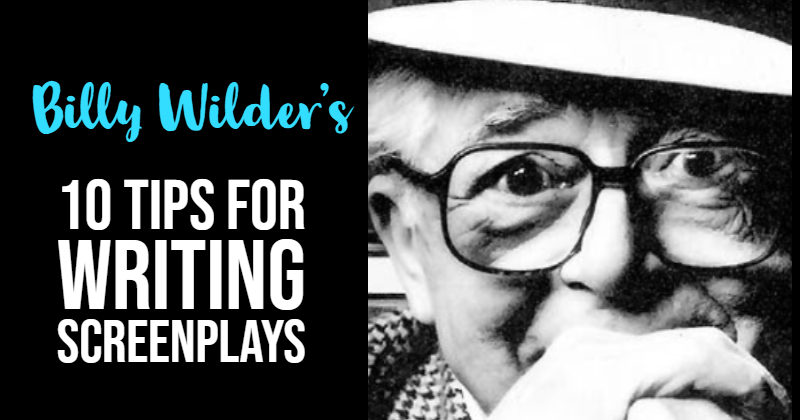 Billy Wilder - 10 Tips For Writing Screenplays