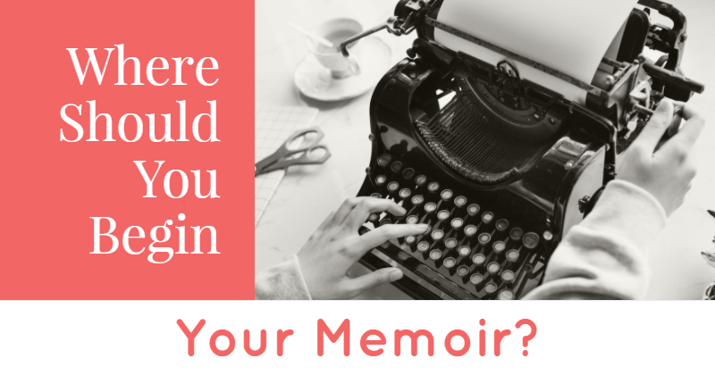Where Should You Begin Your Memoir?