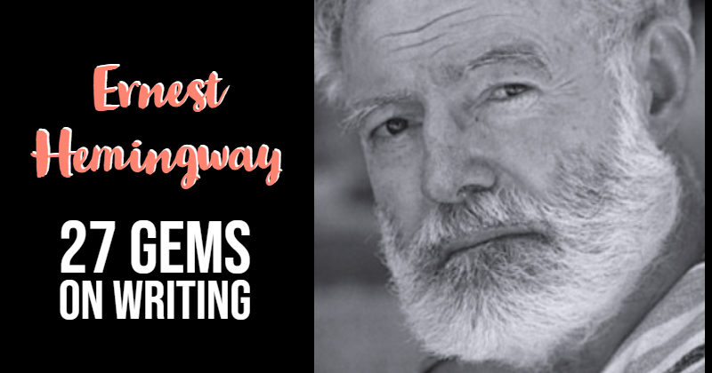 27 Gems On Writing From Ernest Hemingway