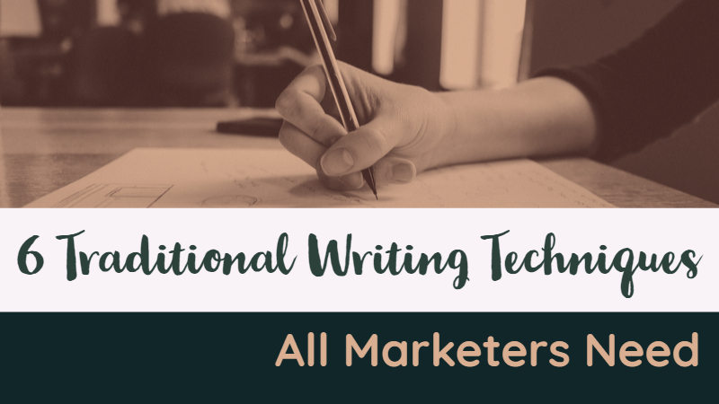 6 Traditional Writing Techniques All Marketers Need