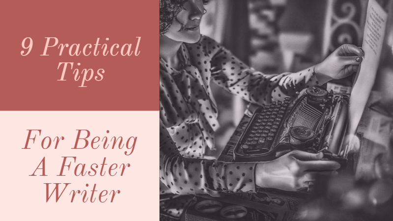 9 Practical Tips For Being A Faster Writer