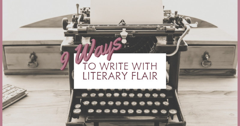 9 Ways To Write With Literary Flair