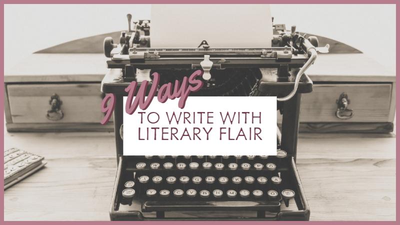 9 Ways To Write With Literary Flair