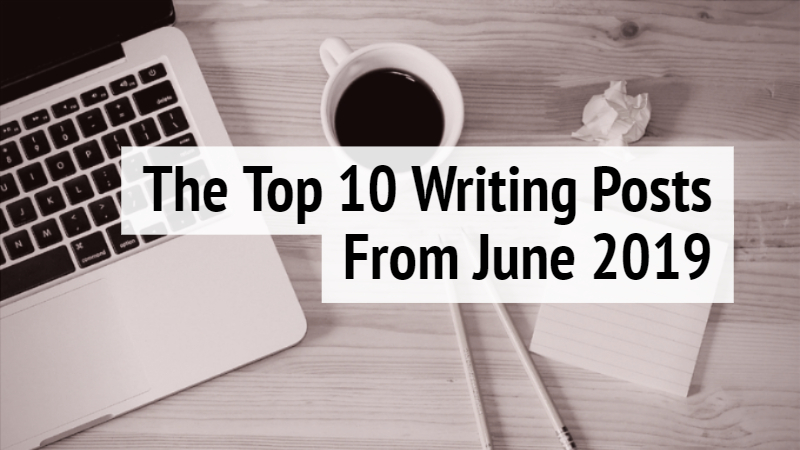 The Top 10 Writing Posts June 2019