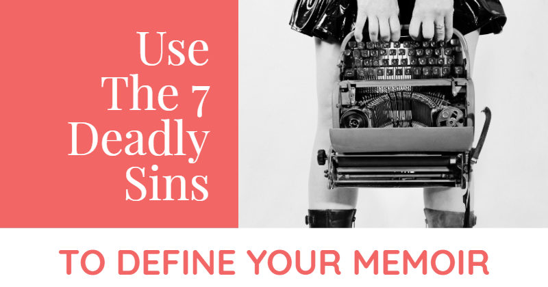Use The 7 Deadly Sins To Define Your Memoir