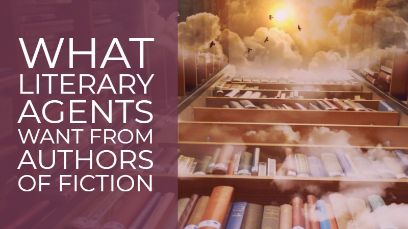 What Literary Agents Want From Authors Of Fiction