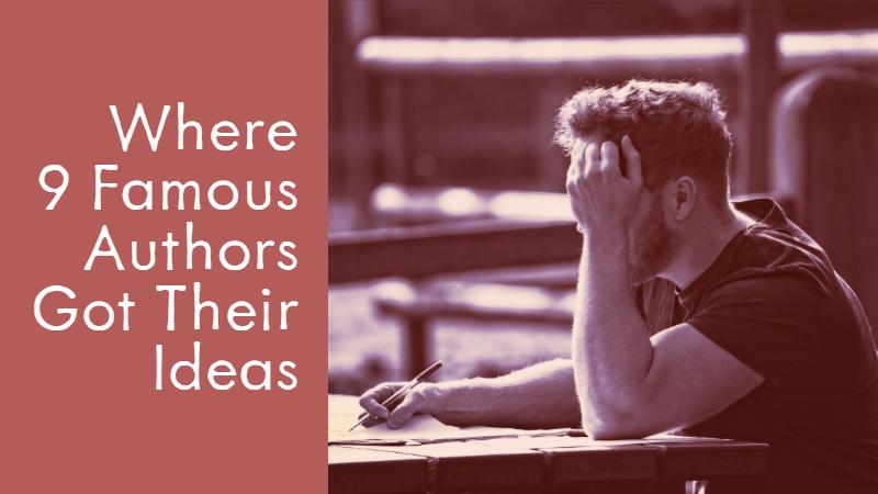 Where 9 Famous Authors Got Their Ideas