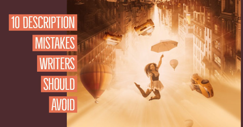 10 Description Mistakes Writers Should Avoid